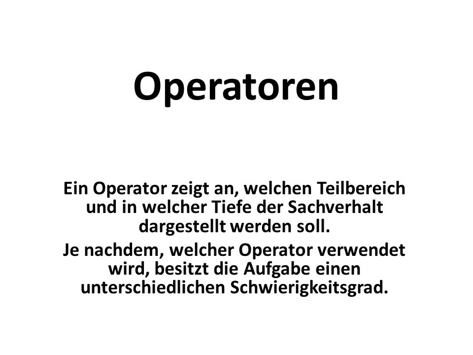 Operatoren Ein Operator zeigt an, welchen Teilbereich und in welcher Tiefe der Sachverhalt dargestellt werden soll. Je nachdem, welcher Operator verwe