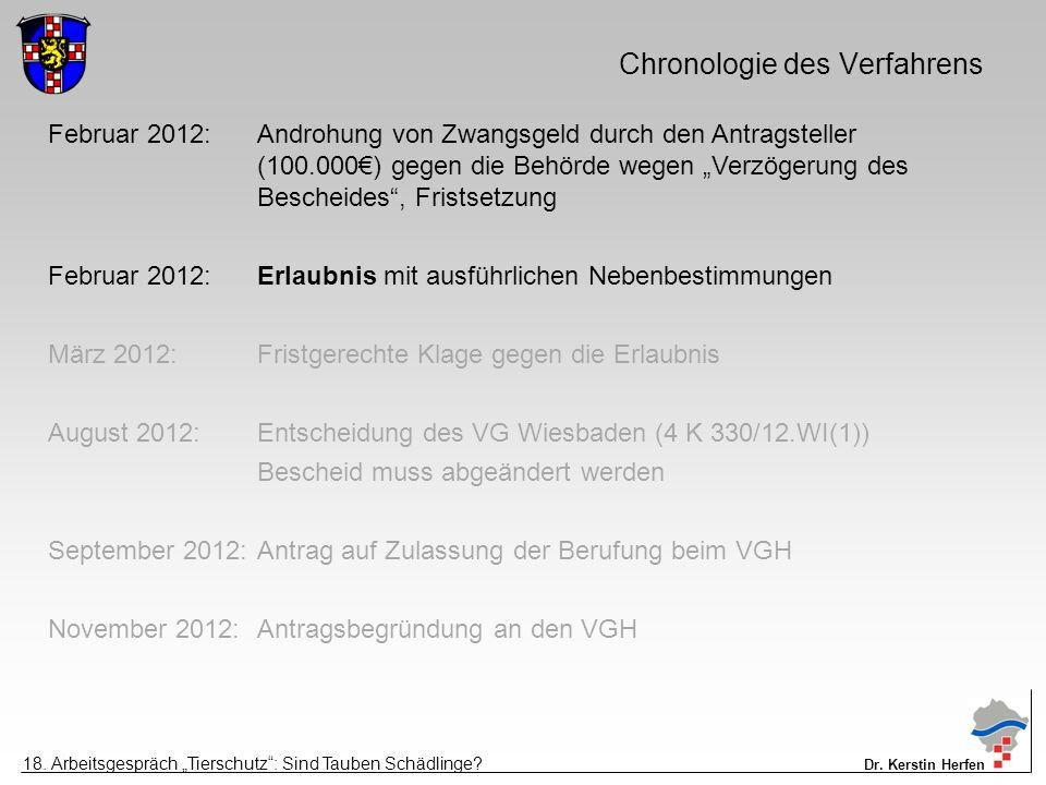 """Chronologie des Verfahrens Februar 2012:Androhung von Zwangsgeld durch den Antragsteller (100.000€) gegen die Behörde wegen """"Verzögerung des Bescheides , Fristsetzung Februar 2012:Erlaubnis mit ausführlichen Nebenbestimmungen März 2012:Fristgerechte Klage gegen die Erlaubnis August 2012:Entscheidung des VG Wiesbaden (4 K 330/12.WI(1)) Bescheid muss abgeändert werden September 2012:Antrag auf Zulassung der Berufung beim VGH November 2012:Antragsbegründung an den VGH 18."""