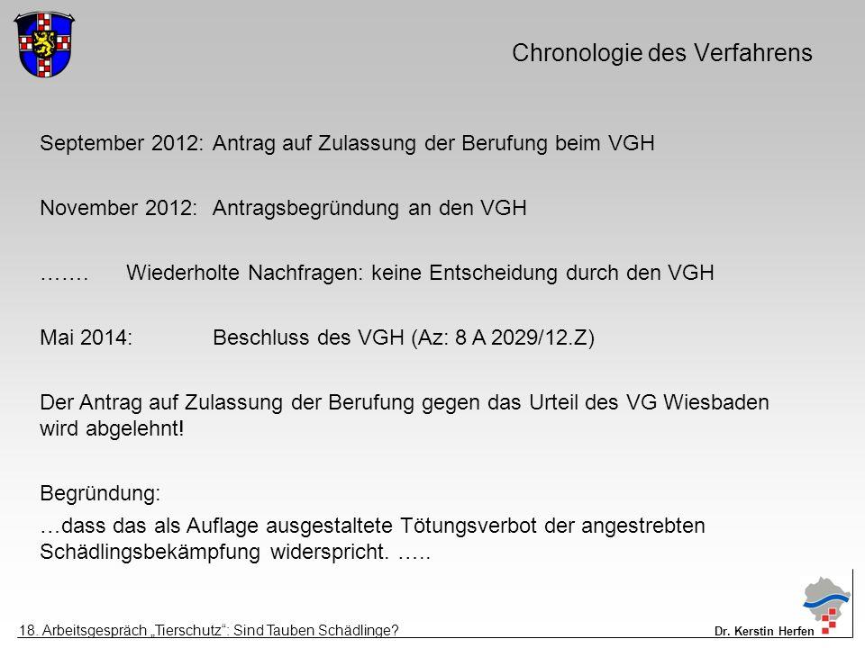 Chronologie des Verfahrens September 2012:Antrag auf Zulassung der Berufung beim VGH November 2012:Antragsbegründung an den VGH …….Wiederholte Nachfragen: keine Entscheidung durch den VGH Mai 2014:Beschluss des VGH (Az: 8 A 2029/12.Z) Der Antrag auf Zulassung der Berufung gegen das Urteil des VG Wiesbaden wird abgelehnt.