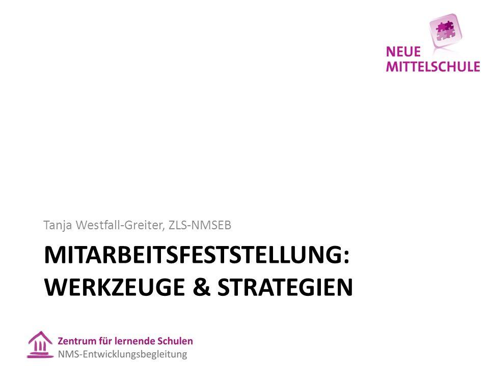 MITARBEITSFESTSTELLUNG: WERKZEUGE & STRATEGIEN Tanja Westfall-Greiter, ZLS-NMSEB
