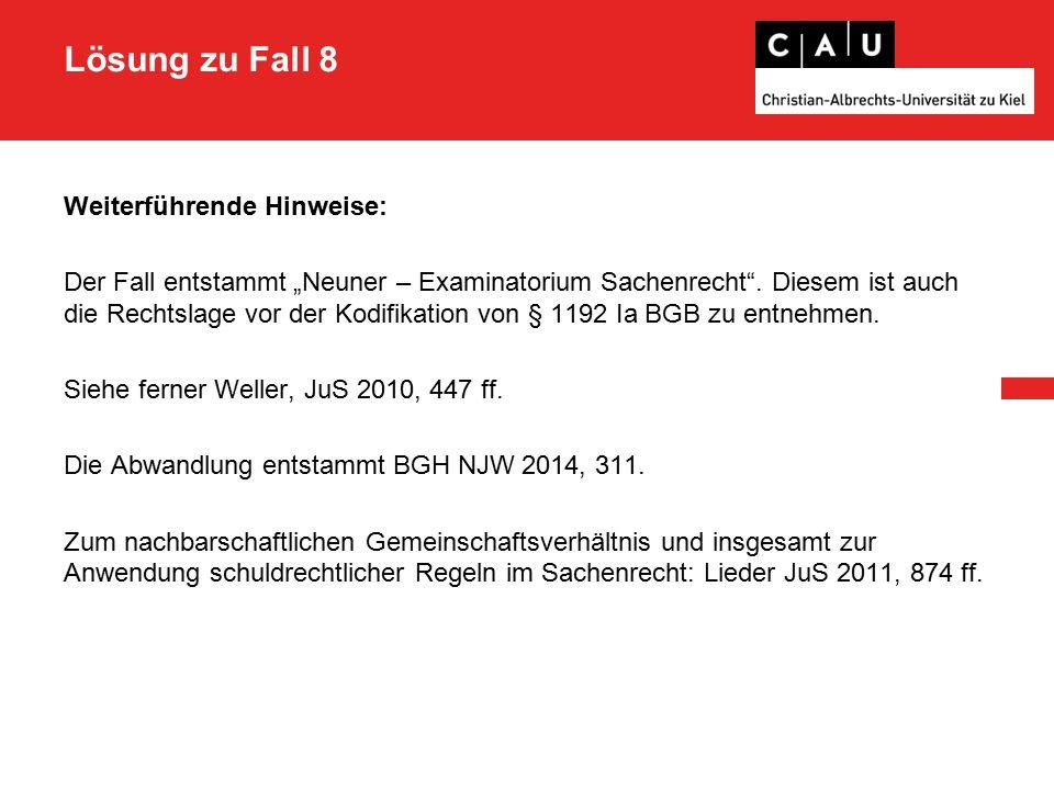 """Lösung zu Fall 8 Weiterführende Hinweise: Der Fall entstammt """"Neuner – Examinatorium Sachenrecht ."""
