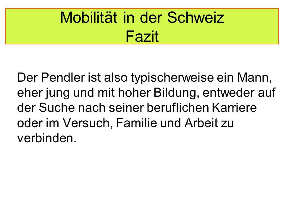 Mobilität in der Schweiz Fazit Der Pendler ist also typischerweise ein Mann, eher jung und mit hoher Bildung, entweder auf der Suche nach seiner beruflichen Karriere oder im Versuch, Familie und Arbeit zu verbinden.