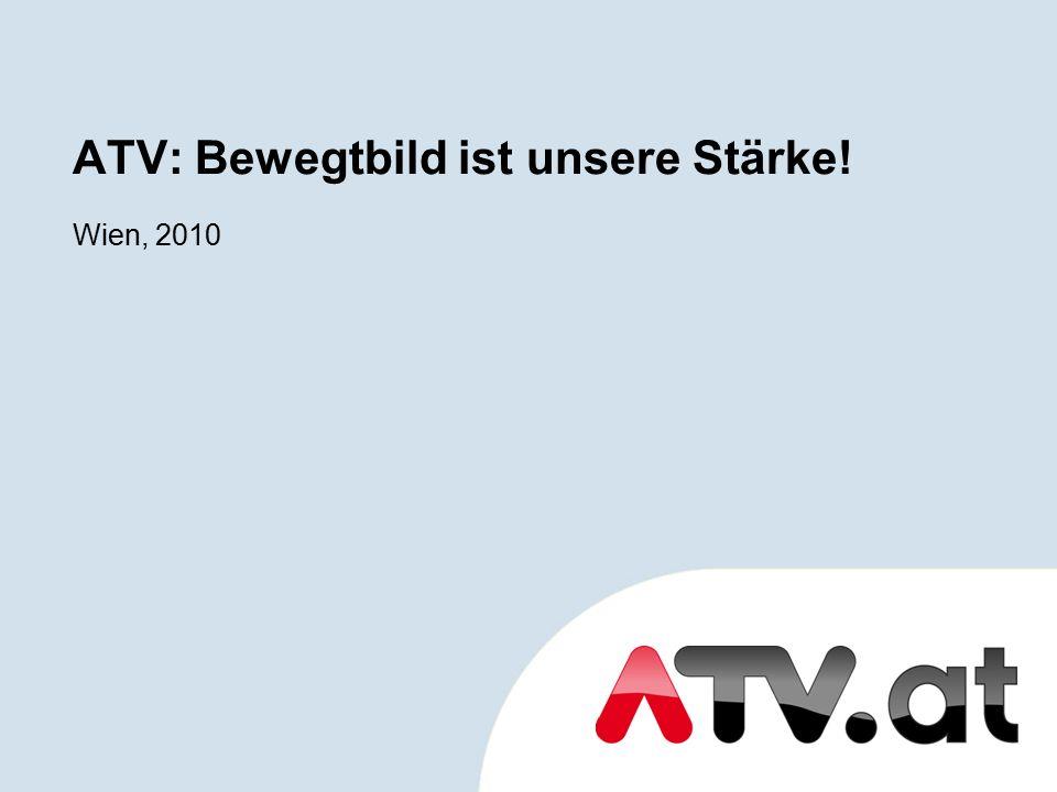 Wien, 2010 ATV: Bewegtbild ist unsere Stärke!