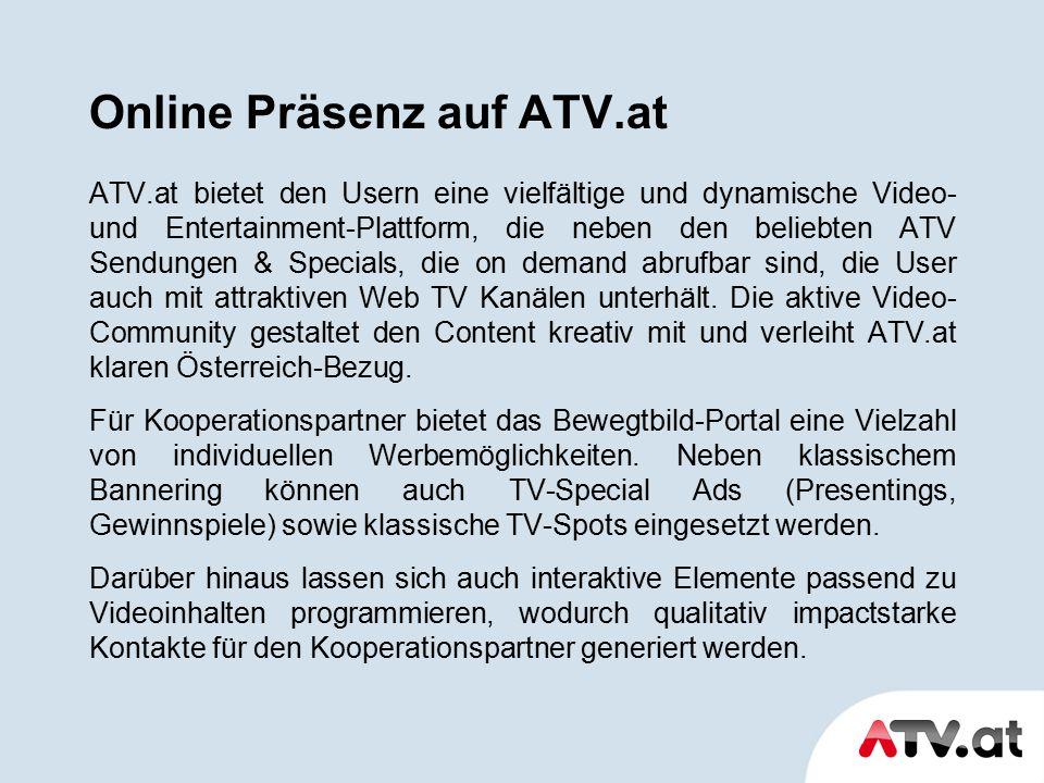 Online Präsenz auf ATV.at ATV.at bietet den Usern eine vielfältige und dynamische Video- und Entertainment-Plattform, die neben den beliebten ATV Sendungen & Specials, die on demand abrufbar sind, die User auch mit attraktiven Web TV Kanälen unterhält.