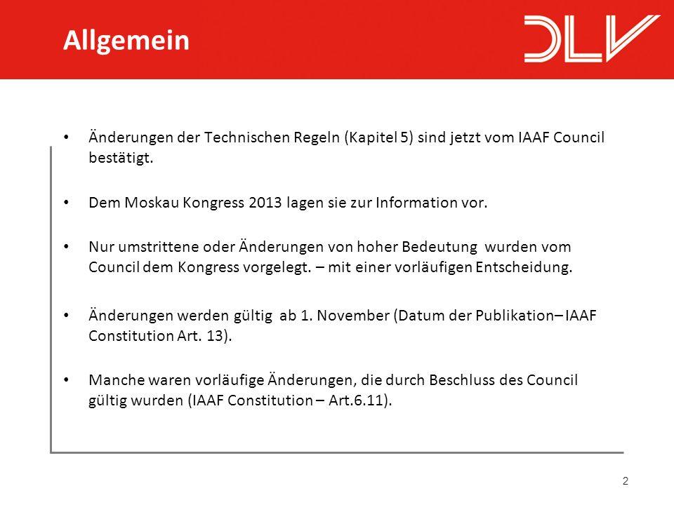 2 Änderungen der Technischen Regeln (Kapitel 5) sind jetzt vom IAAF Council bestätigt. Dem Moskau Kongress 2013 lagen sie zur Information vor. Nur ums