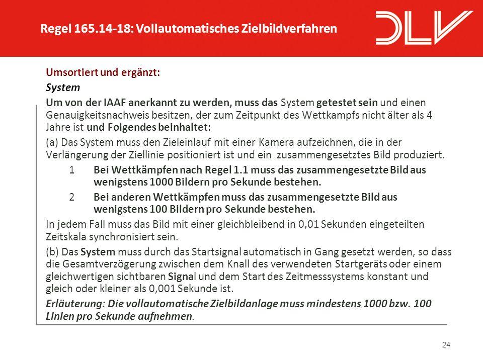 24 Umsortiert und ergänzt: System Um von der IAAF anerkannt zu werden, muss das System getestet sein und einen Genauigkeitsnachweis besitzen, der zum