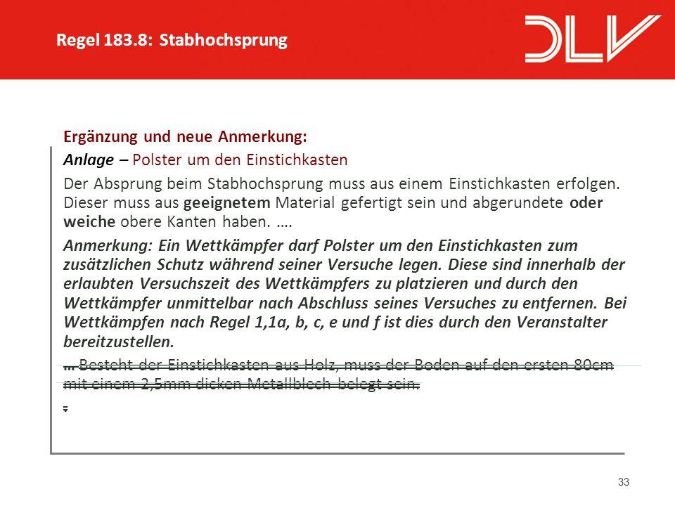 33 Ergänzung und neue Anmerkung: Anlage – Polster um den Einstichkasten Der Absprung beim Stabhochsprung muss aus einem Einstichkasten erfolgen.
