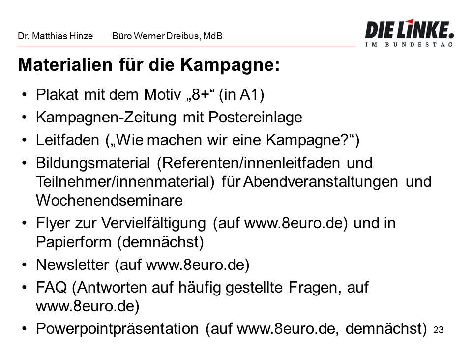 """23 Materialien für die Kampagne: Plakat mit dem Motiv """"8+ (in A1) Kampagnen-Zeitung mit Postereinlage Leitfaden (""""Wie machen wir eine Kampagne ) Bildungsmaterial (Referenten/innenleitfaden und Teilnehmer/innenmaterial) für Abendveranstaltungen und Wochenendseminare Flyer zur Vervielfältigung (auf www.8euro.de) und in Papierform (demnächst) Newsletter (auf www.8euro.de) FAQ (Antworten auf häufig gestellte Fragen, auf www.8euro.de) Powerpointpräsentation (auf www.8euro.de, demnächst) Dr."""