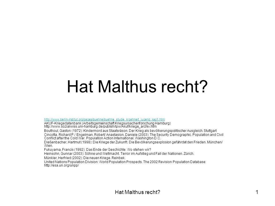 Hat Malthus recht?1 http://www.berlin-institut.org/pages/buehne/buehne_studie_kroehnert_jugend_kap1.html AKUF-Kriegedatenbank (Arbeitsgemeinschaft Kri