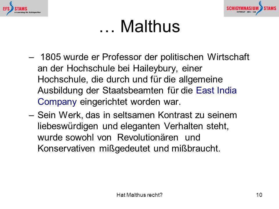 Hat Malthus recht?10 … Malthus – 1805 wurde er Professor der politischen Wirtschaft an der Hochschule bei Haileybury, einer Hochschule, die durch und für die allgemeine Ausbildung der Staatsbeamten für die East India Company eingerichtet worden war.