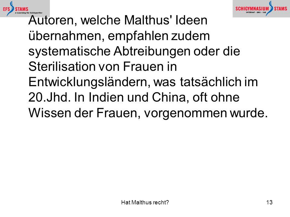 Hat Malthus recht?13 Autoren, welche Malthus' Ideen übernahmen, empfahlen zudem systematische Abtreibungen oder die Sterilisation von Frauen in Entwic