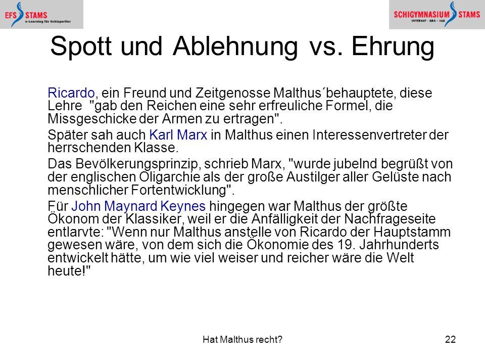 Hat Malthus recht?22 Spott und Ablehnung vs. Ehrung Ricardo, ein Freund und Zeitgenosse Malthus´behauptete, diese Lehre