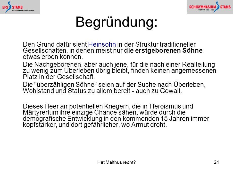 Hat Malthus recht?24 Begründung: Den Grund dafür sieht Heinsohn in der Struktur traditioneller Gesellschaften, in denen meist nur die erstgeborenen Sö