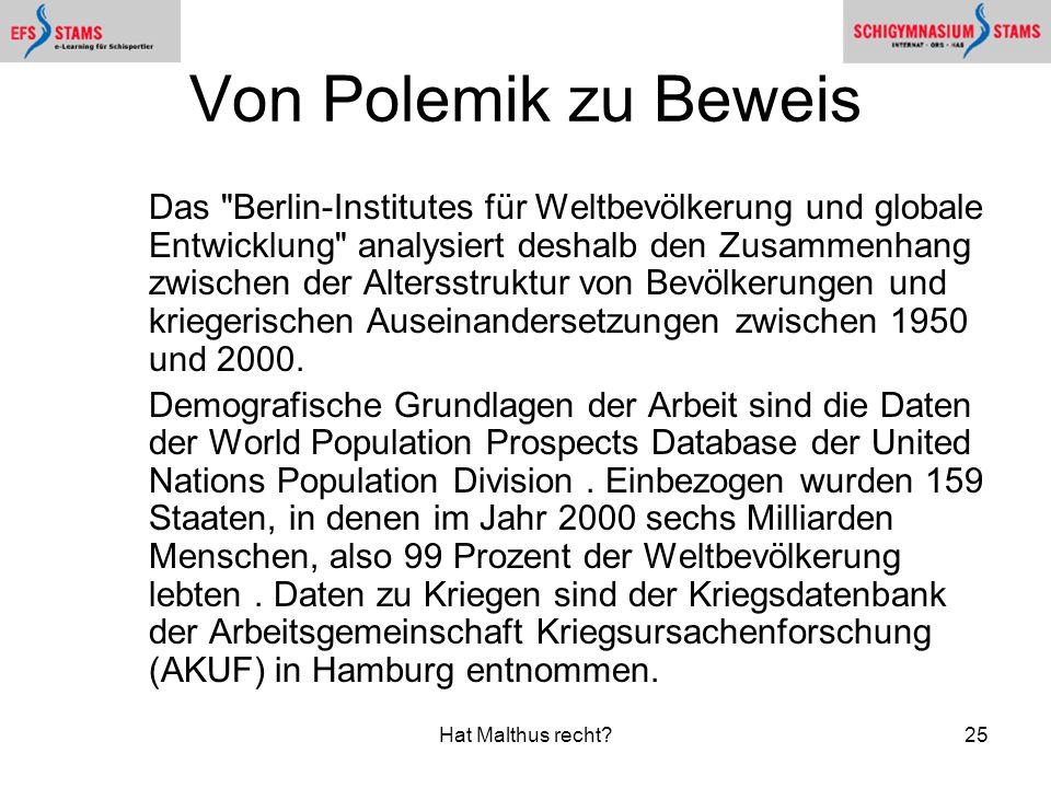 Hat Malthus recht?25 Von Polemik zu Beweis Das Berlin-Institutes für Weltbevölkerung und globale Entwicklung analysiert deshalb den Zusammenhang zwischen der Altersstruktur von Bevölkerungen und kriegerischen Auseinandersetzungen zwischen 1950 und 2000.
