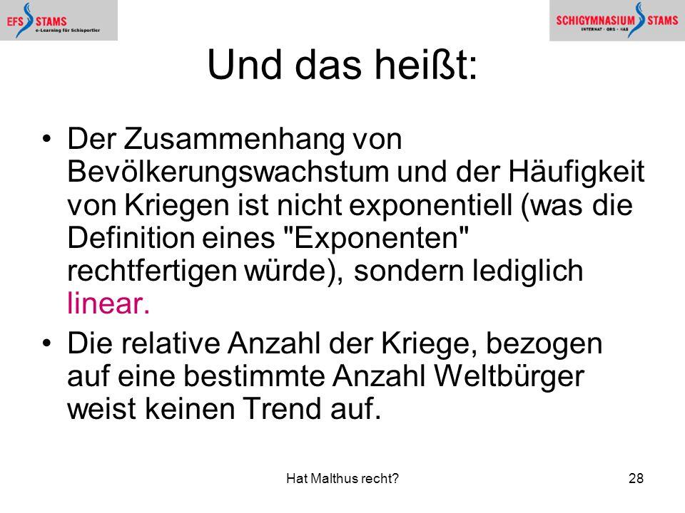 Hat Malthus recht?28 Und das heißt: Der Zusammenhang von Bevölkerungswachstum und der Häufigkeit von Kriegen ist nicht exponentiell (was die Definitio