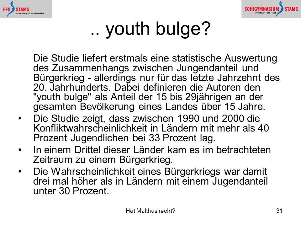 Hat Malthus recht?31.. youth bulge? Die Studie liefert erstmals eine statistische Auswertung des Zusammenhangs zwischen Jungendanteil und Bürgerkrieg