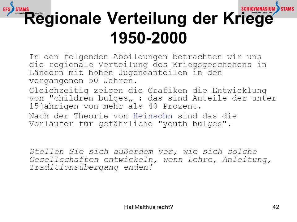 Hat Malthus recht?42 Regionale Verteilung der Kriege 1950-2000 In den folgenden Abbildungen betrachten wir uns die regionale Verteilung des Kriegsgeschehens in Ländern mit hohen Jugendanteilen in den vergangenen 50 Jahren.