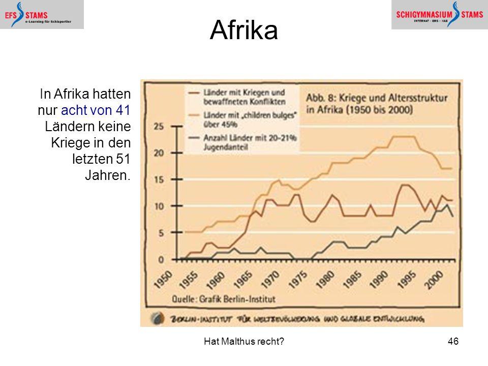 Hat Malthus recht?46 Afrika In Afrika hatten nur acht von 41 Ländern keine Kriege in den letzten 51 Jahren.