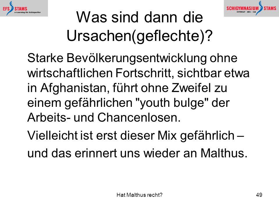 Hat Malthus recht?49 Was sind dann die Ursachen(geflechte)? Starke Bevölkerungsentwicklung ohne wirtschaftlichen Fortschritt, sichtbar etwa in Afghani