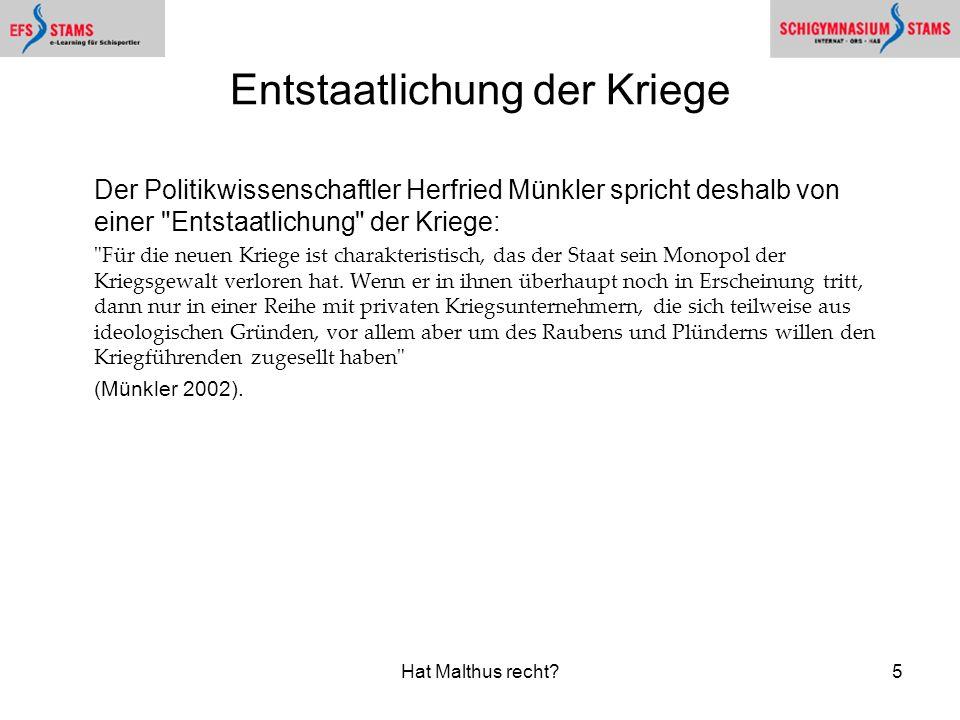Hat Malthus recht?5 Entstaatlichung der Kriege Der Politikwissenschaftler Herfried Münkler spricht deshalb von einer