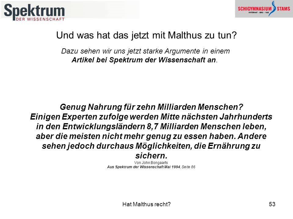 Hat Malthus recht?53 Und was hat das jetzt mit Malthus zu tun? Genug Nahrung für zehn Milliarden Menschen? Einigen Experten zufolge werden Mitte nächs