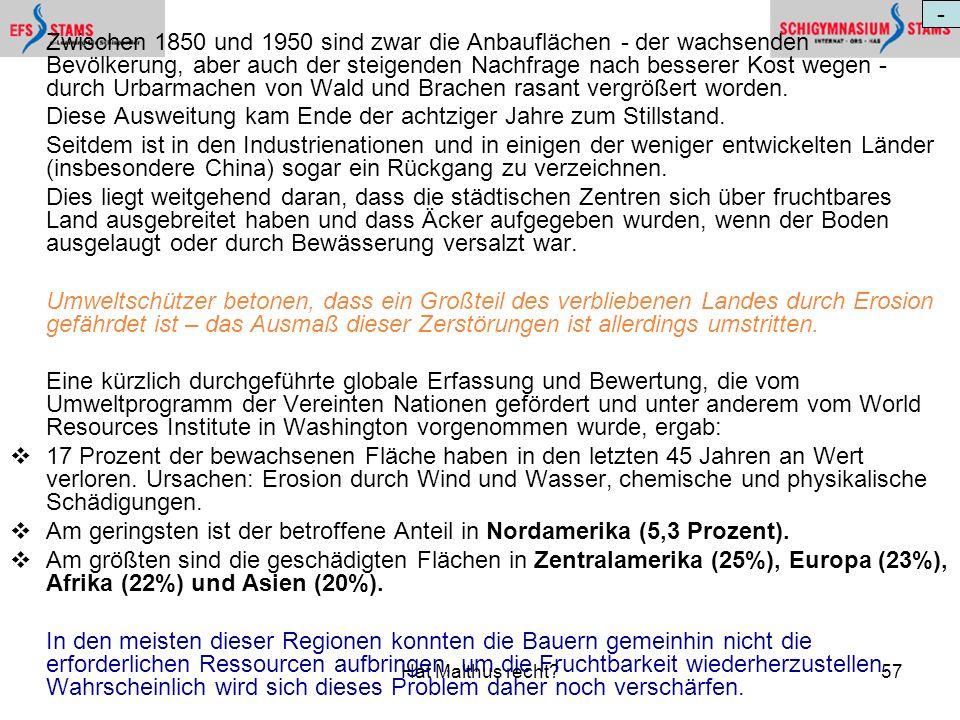 Hat Malthus recht?57 Zwischen 1850 und 1950 sind zwar die Anbauflächen - der wachsenden Bevölkerung, aber auch der steigenden Nachfrage nach besserer