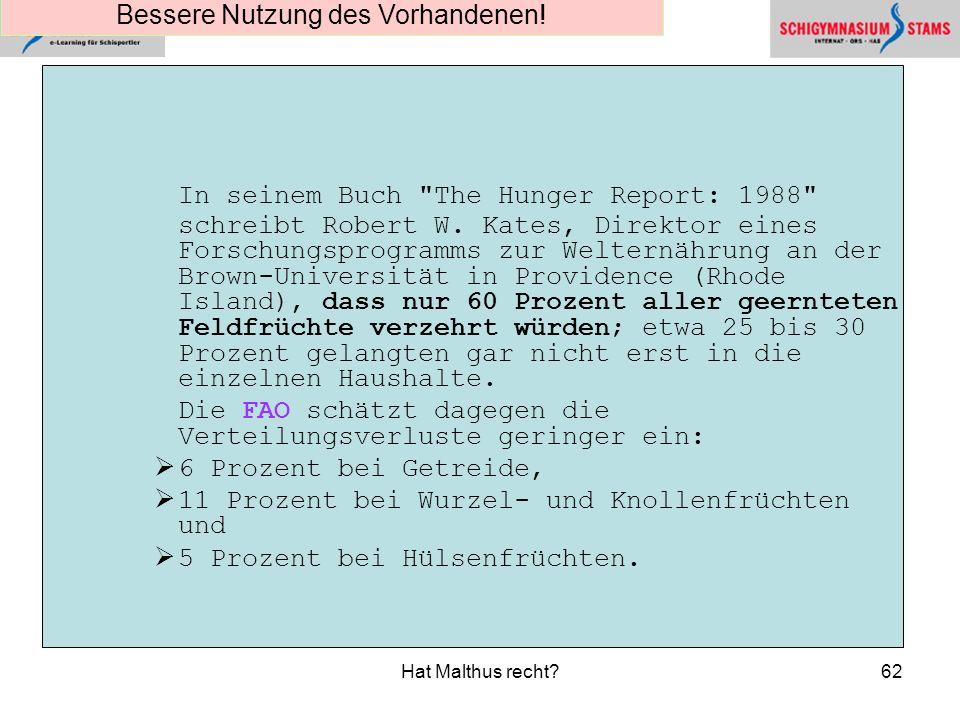 Hat Malthus recht?62 In seinem Buch The Hunger Report: 1988 schreibt Robert W.