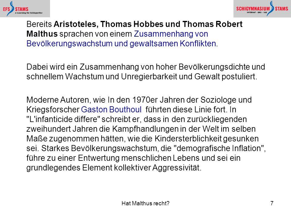 Hat Malthus recht?7 Bereits Aristoteles, Thomas Hobbes und Thomas Robert Malthus sprachen von einem Zusammenhang von Bevölkerungswachstum und gewaltsamen Konflikten.