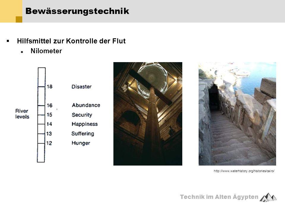 Technik im Alten Ägypten  Hilfsmittel zur Kontrolle der Flut  Nilometer Bewässerungstechnik http://www.waterhistory.org/histories/cairo/