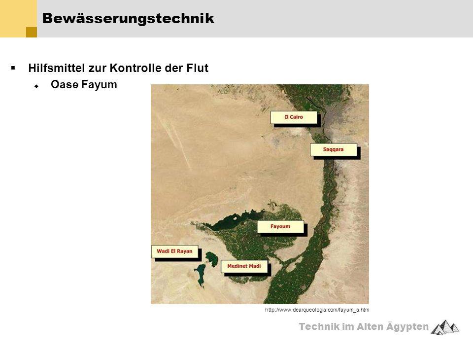 Technik im Alten Ägypten  Hilfsmittel zur Kontrolle der Flut  Oase Fayum Bewässerungstechnik http://www.dearqueologia.com/fayum_a.htm