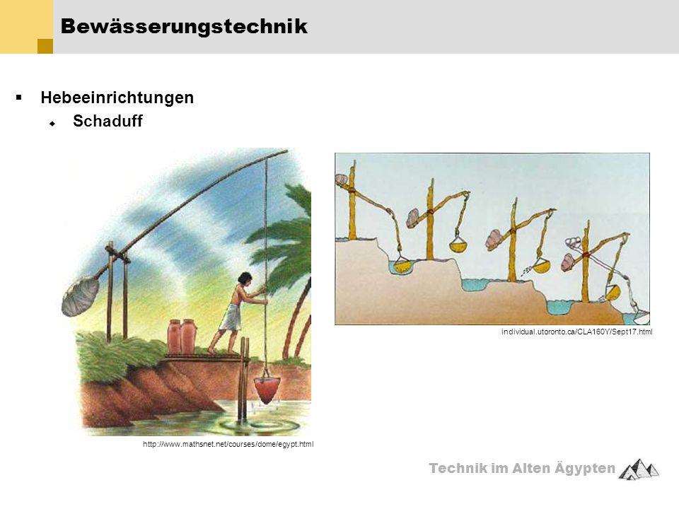 Technik im Alten Ägypten  Hebeeinrichtungen  Schaduff Bewässerungstechnik individual.utoronto.ca/CLA160Y/Sept17.html http://www.mathsnet.net/courses/dome/egypt.html