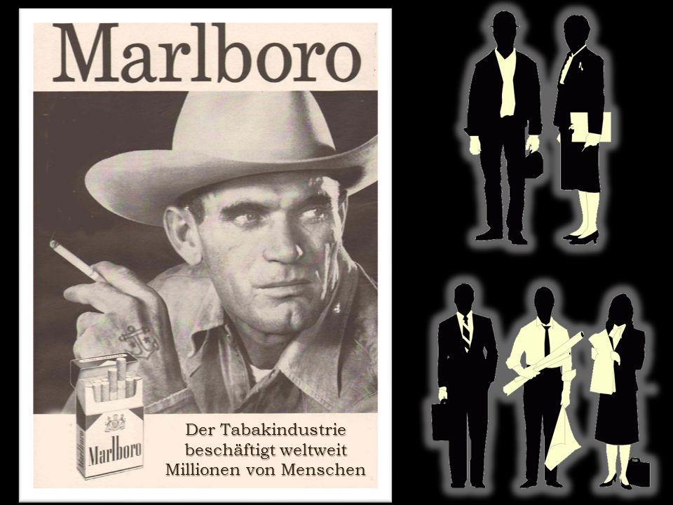 Der Tabakindustrie beschäftigt weltweit Millionen von Menschen