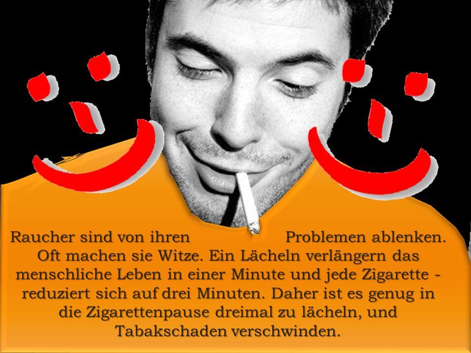 Raucher sind von ihren Problemen ablenken. Oft machen sie Witze.