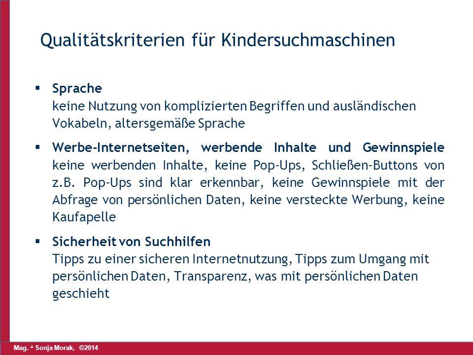 Mag. a Sonja Morak, ©2014 Qualitätskriterien für Kindersuchmaschinen  Sprache keine Nutzung von komplizierten Begriffen und ausländischen Vokabeln, a