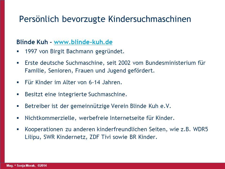 Mag. a Sonja Morak, ©2014 Persönlich bevorzugte Kindersuchmaschinen Blinde Kuh - www.blinde-kuh.dewww.blinde-kuh.de  1997 von Birgit Bachmann gegründ