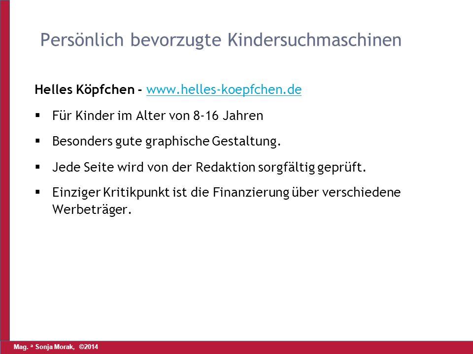 Mag. a Sonja Morak, ©2014 Persönlich bevorzugte Kindersuchmaschinen Helles Köpfchen - www.helles-koepfchen.dewww.helles-koepfchen.de  Für Kinder im A