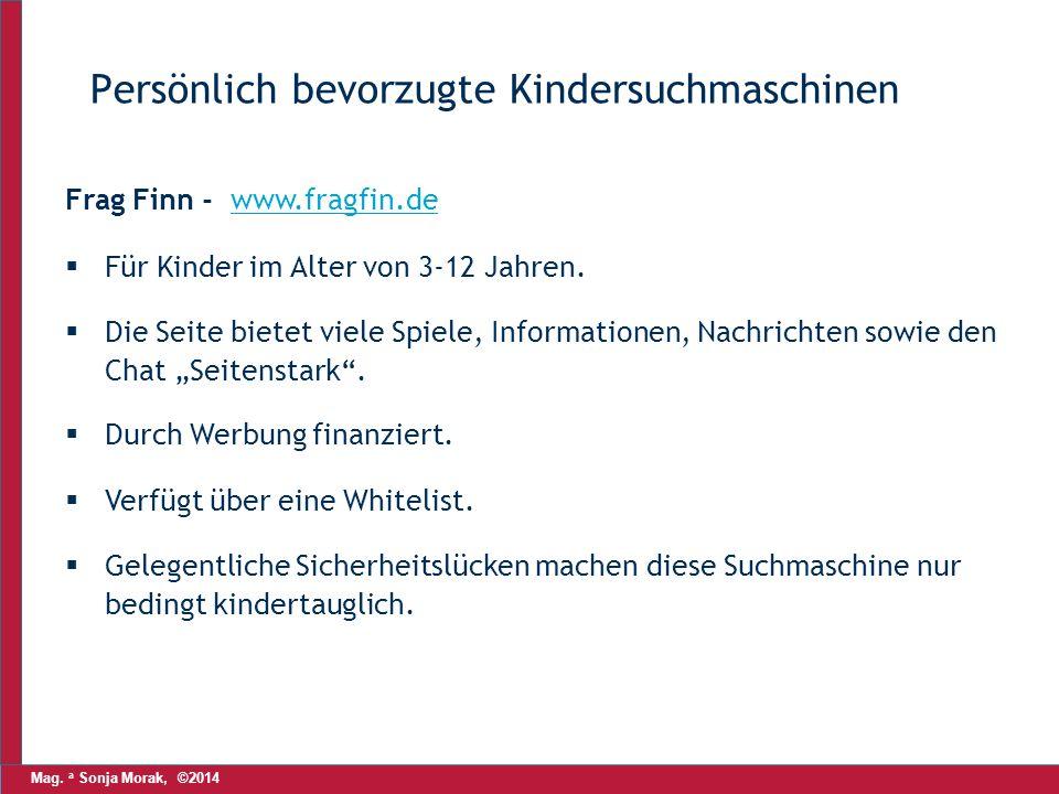 Mag. a Sonja Morak, ©2014 Persönlich bevorzugte Kindersuchmaschinen Frag Finn - www.fragfin.dewww.fragfin.de  Für Kinder im Alter von 3-12 Jahren. 