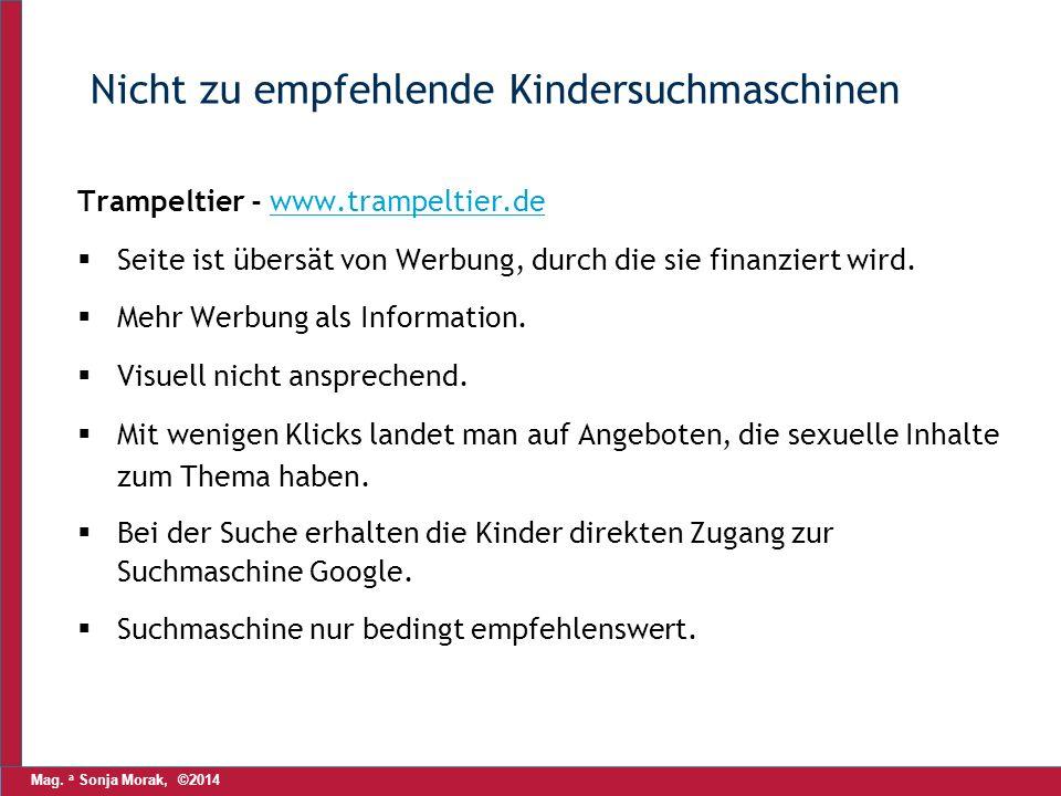 Mag. a Sonja Morak, ©2014 Nicht zu empfehlende Kindersuchmaschinen Trampeltier - www.trampeltier.dewww.trampeltier.de  Seite ist übersät von Werbung,