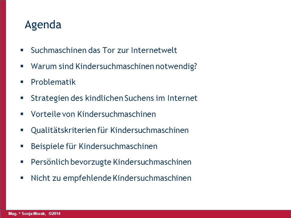 Mag. a Sonja Morak, ©2014 Agenda  Suchmaschinen das Tor zur Internetwelt  Warum sind Kindersuchmaschinen notwendig?  Problematik  Strategien des k
