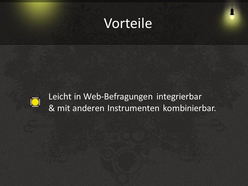 Vorteile Leicht in Web-Befragungen integrierbar & mit anderen Instrumenten kombinierbar.