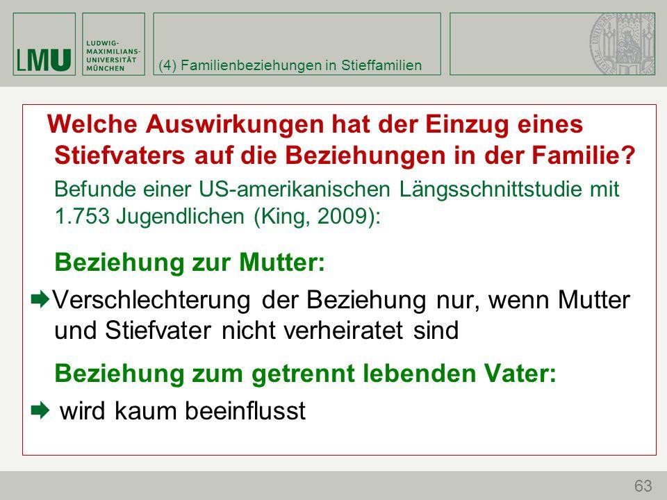 (4) Familienbeziehungen in Stieffamilien 63 Welche Auswirkungen hat der Einzug eines Stiefvaters auf die Beziehungen in der Familie.