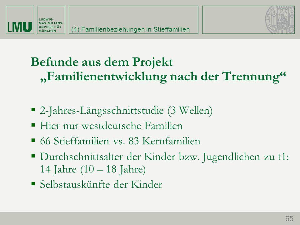 """(4) Familienbeziehungen in Stieffamilien 65 Befunde aus dem Projekt """"Familienentwicklung nach der Trennung  2-Jahres-Längsschnittstudie (3 Wellen)  Hier nur westdeutsche Familien  66 Stieffamilien vs."""