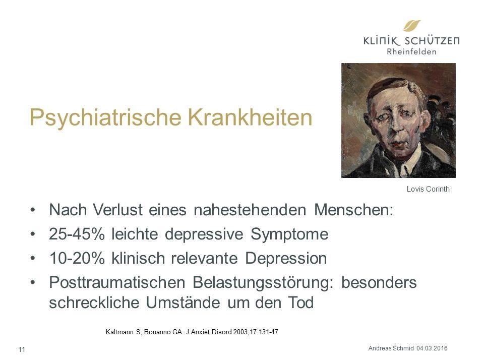 Psychiatrische Krankheiten Nach Verlust eines nahestehenden Menschen: 25-45% leichte depressive Symptome 10-20% klinisch relevante Depression Posttraumatischen Belastungsstörung: besonders schreckliche Umstände um den Tod Kaltmann S, Bonanno GA.