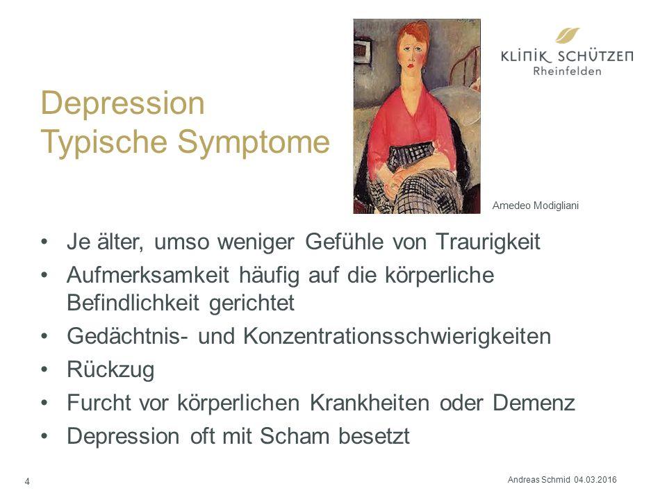 Depression Typische Symptome Je älter, umso weniger Gefühle von Traurigkeit Aufmerksamkeit häufig auf die körperliche Befindlichkeit gerichtet Gedächtnis- und Konzentrationsschwierigkeiten Rückzug Furcht vor körperlichen Krankheiten oder Demenz Depression oft mit Scham besetzt 4 Amedeo Modigliani Andreas Schmid 04.03.2016