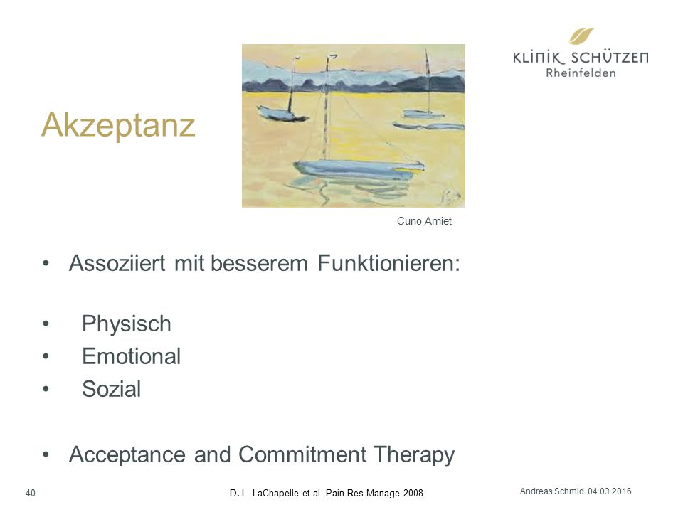 Akzeptanz 40 Assoziiert mit besserem Funktionieren: Physisch Emotional Sozial Acceptance and Commitment Therapy D. L. LaChapelle et al. Pain Res Manag