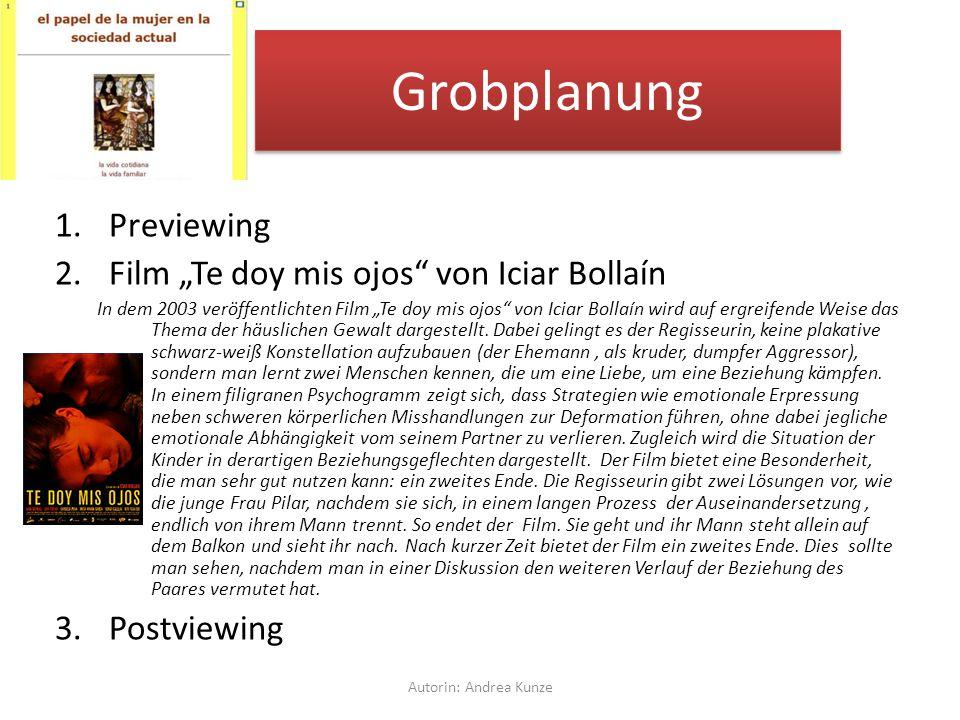"""Grobplanung 1.Previewing 2.Film """"Te doy mis ojos von Iciar Bollaín In dem 2003 veröffentlichten Film """"Te doy mis ojos von Iciar Bollaín wird auf ergreifende Weise das Thema der häuslichen Gewalt dargestellt."""