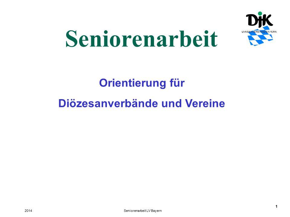 1 Seniorenarbeit Seniorenarbeit LV Bayern2014 Orientierung für Diözesanverbände und Vereine
