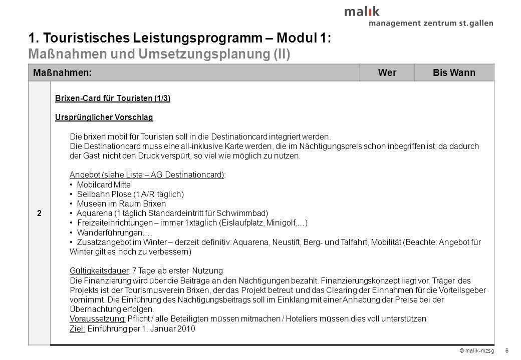 6© malik-mzsg Maßnahmen:WerBis Wann 2 Brixen-Card für Touristen (1/3) Ursprünglicher Vorschlag Die brixen mobil für Touristen soll in die Destinationcard integriert werden.