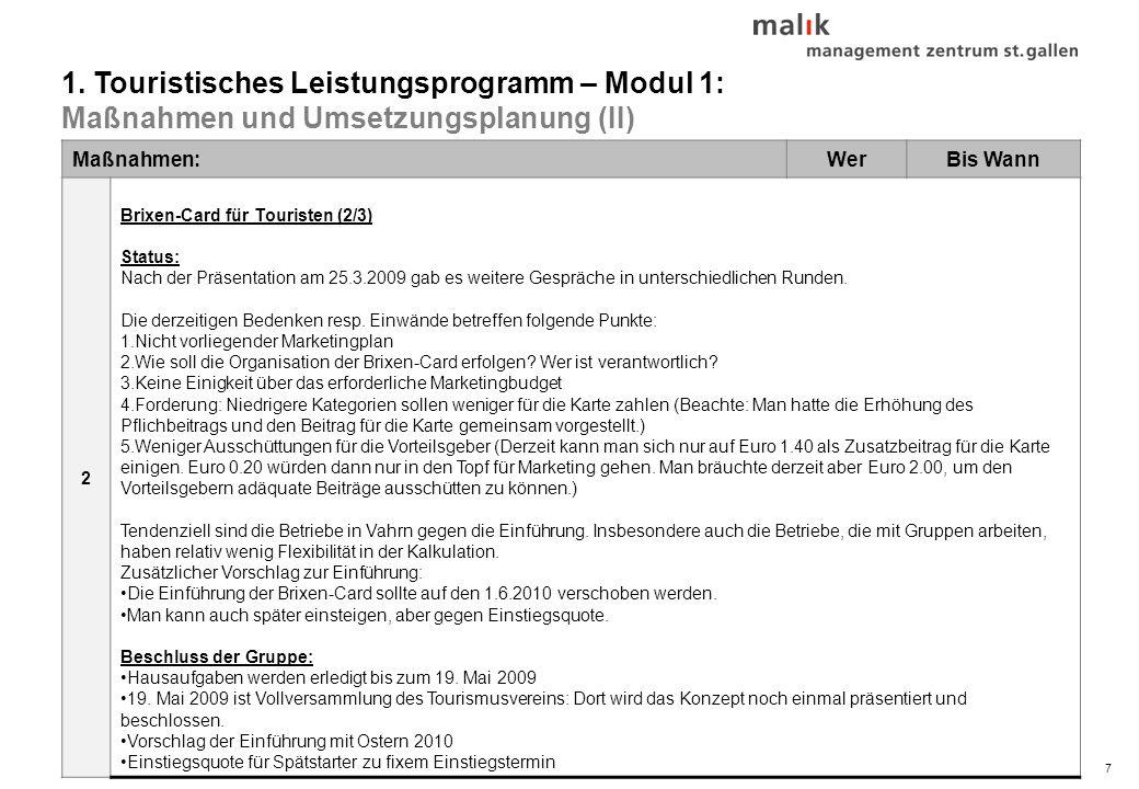 7© malik-mzsg Maßnahmen:WerBis Wann 2 Brixen-Card für Touristen (2/3) Status: Nach der Präsentation am 25.3.2009 gab es weitere Gespräche in unterschiedlichen Runden.