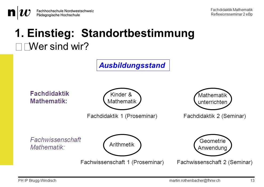 Fachdidaktik Mathematik Reflexionsseminar 2 eBp martin.rothenbacher@fhnw.ch PH IP Brugg-Windisch 13 1.